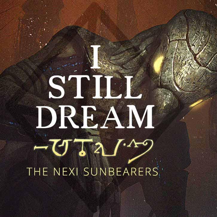 The Nexi Sunbearers – I Still Dream (Part 1)